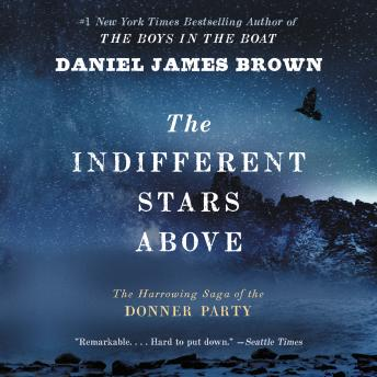 Download Indifferent Stars Above: The Harrowing Saga of the Donner Party by Daniel James Brown