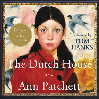 Dutch House: A Novel, Audio book by Ann Patchett