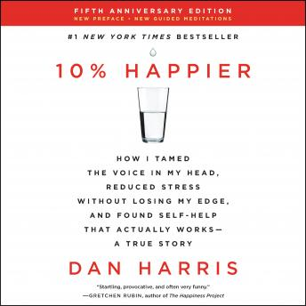 Download 10% Happier Revised Edition: How I Tamed the Voice in My Head, Reduced Stress Without Losing My Edge, and Found Self-Help That Actually Works--A True Story by Dan Harris