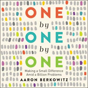 One by One by One: Making a Small Difference Amid a Billion Problems, Aaron Berkowitz