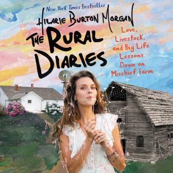 The Rural Diaries: Love, Livestock, and Big Life Lessons Down on Mischief Farm Audiobook Free Download Online