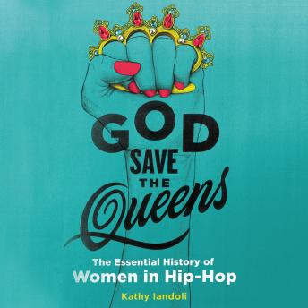 God Save the Queens: The Essential History of Women in Hip-Hop, Kathy Iandoli