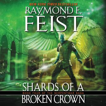 Shards of a Broken Crown: Book Four of the Serpentwar Saga