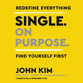 Download Single On Purpose: Redefine Everything. Find Yourself First. by John Kim