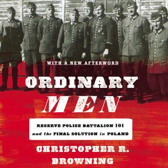 Download Ordinary Men: Reserve Police Battalion 101 and the Final Solution in Poland by Christopher R. Browning