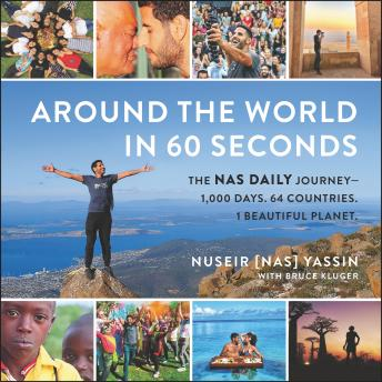 Download Around the World in 60 Seconds: The Nas Daily Journey-1,000 Days. 64 Countries. 1 Beautiful Planet. by Nuseir Yassin