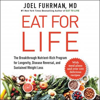 Download Eat for Life: The Breakthrough Nutrient-Rich Program for Longevity, Disease Reversal, and Sustained Weight Loss by Joel Fuhrman