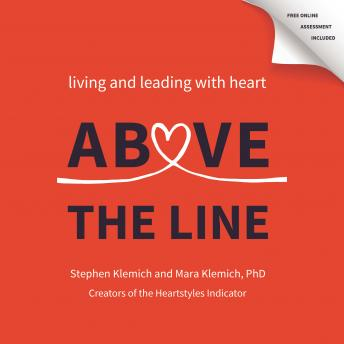 Download Above the Line: Living and Leading with Heart by Stephen Klemich, Mara Klemich