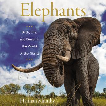 Download Elephants: Birth, Life, and Death in the World of the Giants by Hannah Mumby