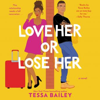 Download Love Her or Lose Her: A Novel by Tessa Bailey