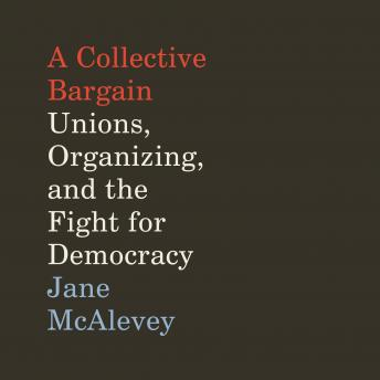 Collective Bargain: Unions, Organizing, and the Fight for Democracy sample.