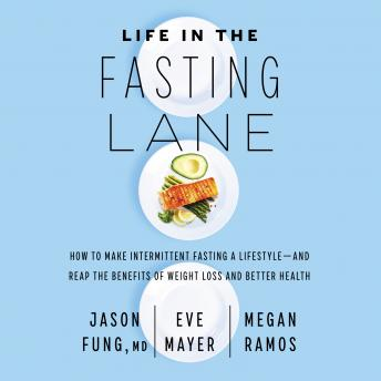 Life in the Fasting Lane: How to Make Intermittent Fasting a Lifestyle—and Reap the Benefits of Weight Loss and Better Health
