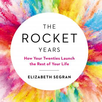 Rocket Years: How Your Twenties Launch the Rest of Your Life, Benjamin Schneer, Elizabeth Segran