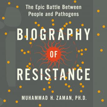 Download Biography of Resistance: The Epic Battle Between People and Pathogens by Muhammad H. Zaman