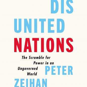 Disunited Nations: The Scramble for Power in an Ungoverned World, Peter Zeihan