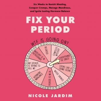 Fix Your Period: Six Weeks to Banish Bloating, Conquer Cramps, Manage Moodiness, and Ignite Lasting Hormone Balance sample.