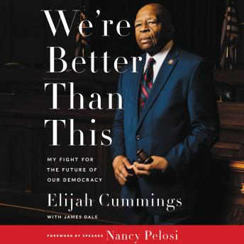 We're Better Than This: My Fight for the Future of Our Democracy, Elijah Cummings, James Dale