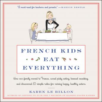 French Kids Eat Everything: How Our Family Moved to France, Cured Picky Eating, Banned Snacking, and Discovered 10 Simple Rules for Raising Happy, Healthy Eaters sample.