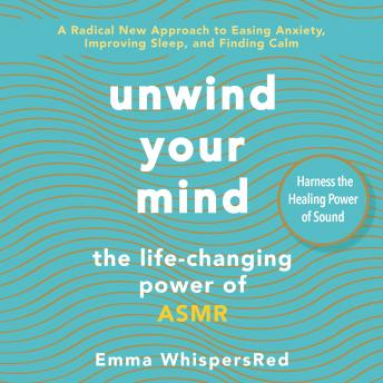 Unwind Your Mind: The Life-Changing Power of ASMR, Emma Whispersred