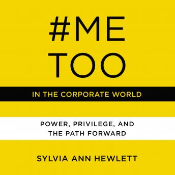 Download #MeToo in the Corporate World: Power, Privilege, and the Path Forward by Sylvia Ann Hewlett