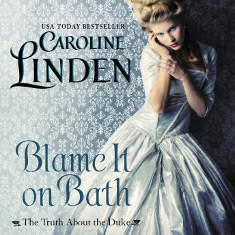 Blame It on Bath: The Truth About the Duke, Caroline Linden