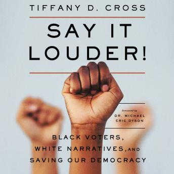 Say It Louder!: Black Voters, White Narratives, and Saving Our Democracy Audiobook Free Download Online