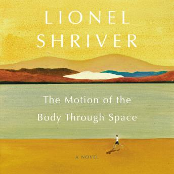 Motion of the Body Through Space: A Novel, Lionel Shriver