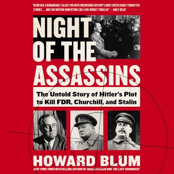 The Night of the Assassins: The Untold Story of Hitler's Plot to Kill FDR, Churchill, and Stalin