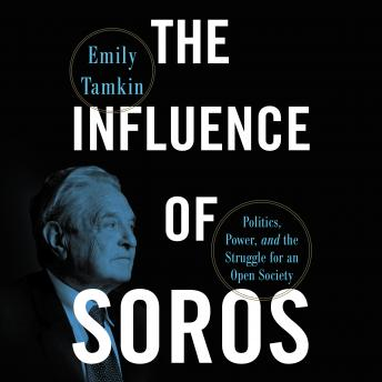 Download Influence of Soros: Politics, Power, and the Struggle for an Open Society by Emily Tamkin