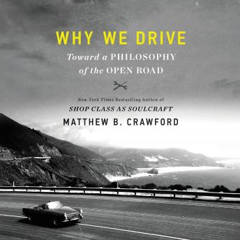Download Why We Drive: Toward a Philosophy of the Open Road by Matthew B. Crawford