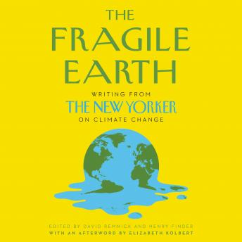 Fragile Earth: Writing from the New Yorker on Climate Change, Henry Finder, David Remnick