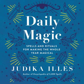 Daily Magic: Spells and Rituals for Making the Whole Year Magical