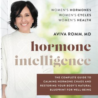 Hormone Intelligence: The Complete Guide to Calming Hormone Chaos and Restoring Your Body's Natural