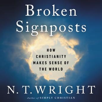 Broken Signposts: How Christianity Makes Sense of the World