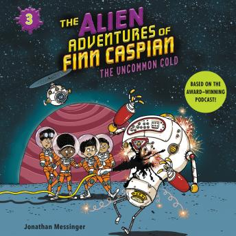 The Alien Adventures of Finn Caspian #3: The Uncommon Cold