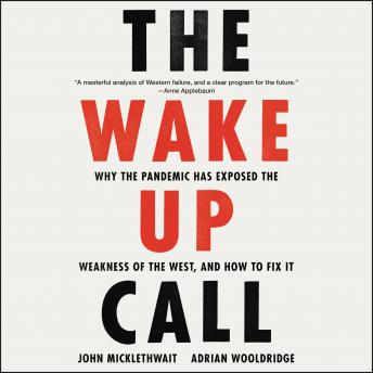 Download Wake-Up Call: Why the Pandemic Has Exposed the Weakness of the West, and How to Fix It by John Micklethwait, Adrian Wooldridge