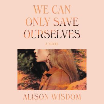 We Can Only Save Ourselves: A Novel