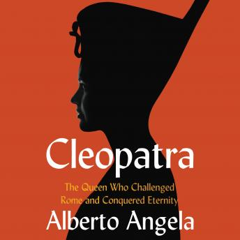 Download Cleopatra: The Queen who Challenged Rome and Conquered Eternity by Alberto Angela