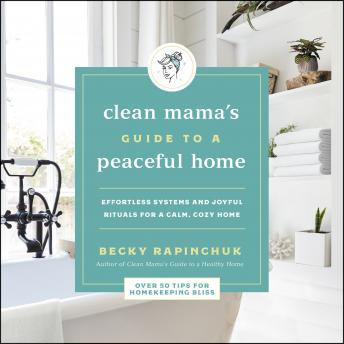 The Clean Mama's Guide to a Peaceful Home: Effortless Systems and Joyful Rituals for a Calm, Cozy Home
