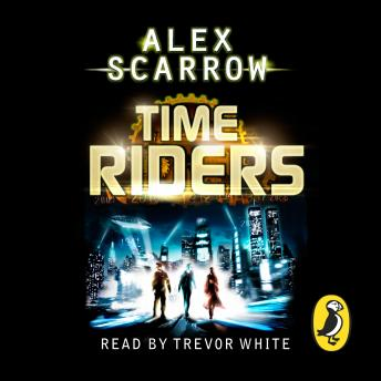 TimeRiders (Book 1), Alex Scarrow