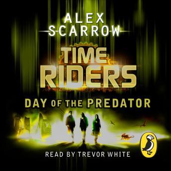 TimeRiders: Day of the Predator (Book 2): Day of the Predator (Book 2)