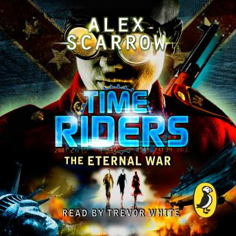 TimeRiders: The Eternal War (Book 4): The Eternal War (Book 4), Alex Scarrow