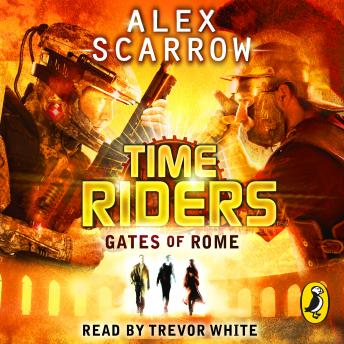 TimeRiders: Gates of Rome (Book 5), Alex Scarrow