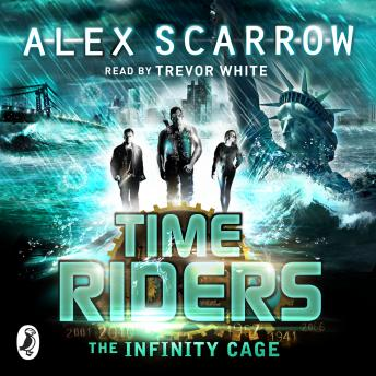 TimeRiders: The Infinity Cage (book 9), Alex Scarrow
