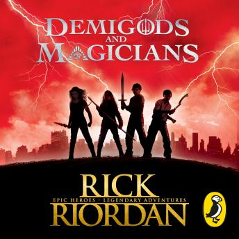 Demigods and Magicians: Three Stories from the World of Percy Jackson and the Kane Chronicles, Rick Riordan