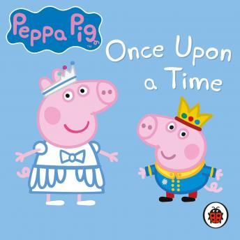 Peppa Pig: Once Upon a Time, Various Authors