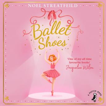 Ballet Shoes: A Story of Three Children on the Stage, Noel Streatfeild