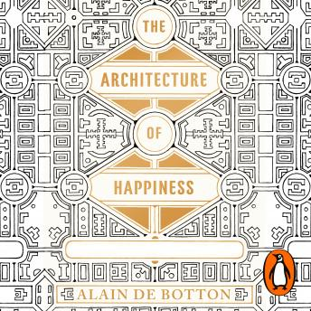 Architecture of Happiness, Alain de Botton