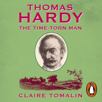 Thomas Hardy: The Time-torn Man, Claire Tomalin
