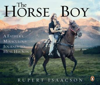 Horse Boy: A Father's Miraculous Journey to Heal His Son, Rupert Isaacson